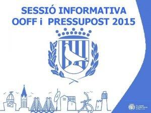 SESSI INFORMATIVA OOFF i PRESSUPOST 2015 CALENDARI TRAMITACI