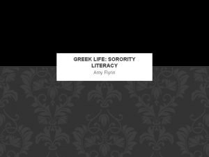 GREEK LIFE SORORITY LITERACY Amy Flynn OVERVIEW Definition