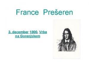 France Preeren 3 december 1800 Vrba na Gorenjskem