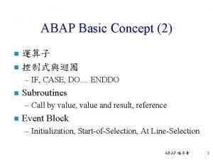 ABAP Basic Concept 2 n n IF CASE