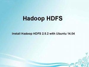 Hadoop HDFS Install Hadoop HDFS 2 5 2