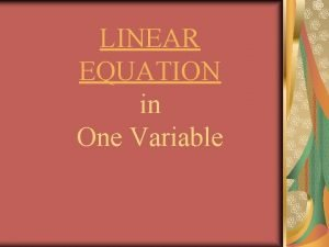 LINEAR EQUATION in One Variable A linear equation
