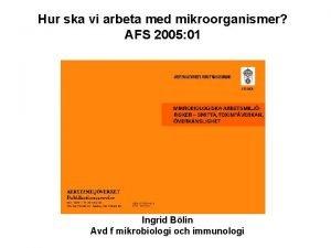 Hur ska vi arbeta med mikroorganismer AFS 2005