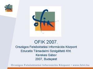OFIK 2007 Orszgos Felsoktatsi Informcis Kzpont Educatio Trsadalmi