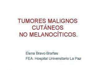 TUMORES MALIGNOS CUTNEOS NO MELANOCTICOS Elena Bravo Braas