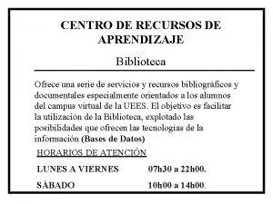 CENTRO DE RECURSOS DE APRENDIZAJE Biblioteca Ofrece una