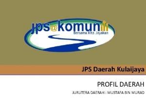 JPS Daerah Kulaijaya PROFIL DAERAH JURUTERA DAERAH MUSTAFA