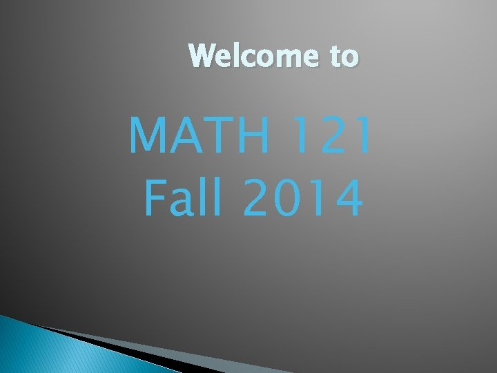 Welcome to MATH 121 Fall 2014 Course Requirements