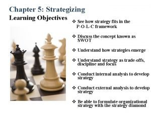 Chapter 5 Strategizing Learning Objectives v See how