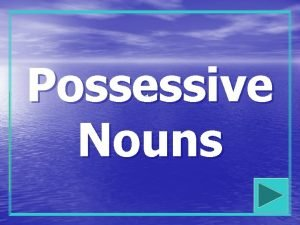 Possessive Nouns What is a possessive noun Possessive