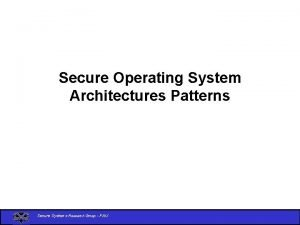 Secure Operating System Architectures Patterns Secure Systems Research