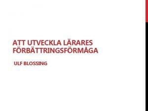 ATT UTVECKLA LRARES FRBTTRINGSFRMGA ULF BLOSSING DILEMMAN Att