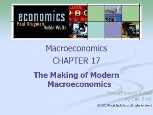 Macroeconomics CHAPTER 17 The Making of Modern Macroeconomics