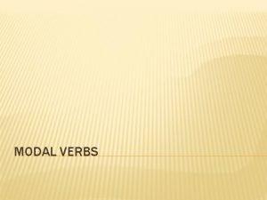 MODAL VERBS Modal verbs go before other verbs
