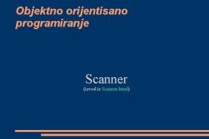 Objektno orijentisano programiranje Scanner izvod iz Scanner html