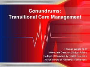 Conundrums Transitional Care Management Thomas Weida M D