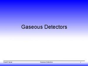 Gaseous Detectors David Futyan Gaseous Detectors 1 Overview