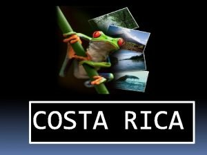 COSTA RICA COSTA RICA FACTS Official Name Republic