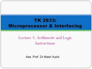 TK 2633 Microprocessor Interfacing Lecture 5 Arithmetic and