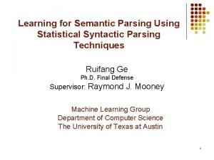 Learning for Semantic Parsing Using Statistical Syntactic Parsing