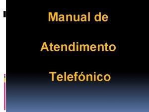 Manual de Atendimento Telefnico Um cliente satisfeito transmite