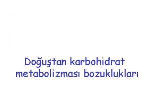 Doutan karbohidrat metabolizmas bozukluklar KLASK GALAKTOZEM Defektif enzim