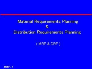 Material Requirements Planning Distribution Requirements Planning MRP DRP