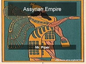 Assyrian Empire Mr Piper http www aina orgbrief