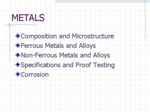 METALS Composition and Microstructure Ferrous Metals and Alloys