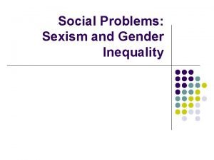 Social Problems Sexism and Gender Inequality Gender Inequality
