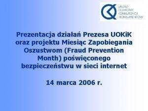 Prezentacja dziaa Prezesa UOKi K oraz projektu Miesic
