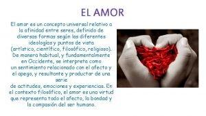 EL AMOR El amor es un concepto universal