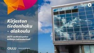 Kirjaston tiedonhaku alakoulu OUTIverkkokirjaston esittelyn tukimateriaali Oulun kaupungin