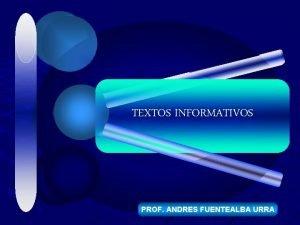TEXTOS INFORMATIVOS PROF ANDRES FUENTEALBA URRA TEXTOS INFORMATIVOS