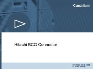 Hitachi BCO Connector Architecture Hitachi Copyright 11302020 BMC