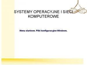 SYSTEMY OPERACYJNE I SIECI KOMPUTEROWE Menu startowe Pliki