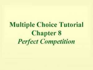 Multiple Choice Tutorial Chapter 8 Perfect Competition 1