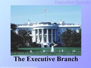 The Executive Branch Executive Branch Inception The Articles