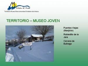 Territorio Museo Mancomunidad Embalse del Atazar TERRITORIO MUSEO