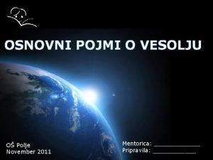OSNOVNI POJMI O VESOLJU O Polje November 2011