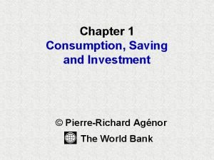 Chapter 1 Consumption Saving and Investment PierreRichard Agnor