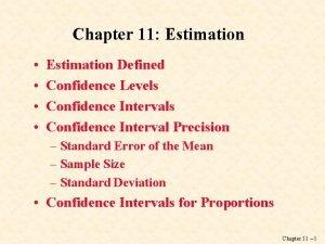 Chapter 11 Estimation Estimation Defined Confidence Levels Confidence