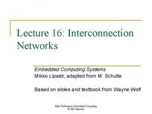 Lecture 16 Interconnection Networks Embedded Computing Systems Mikko