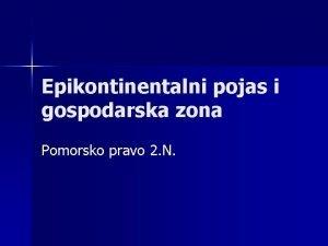 Epikontinentalni pojas i gospodarska zona Pomorsko pravo 2