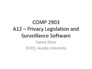 COMP 2903 A 12 Privacy Legislation and Surveillance