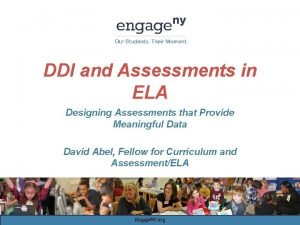 DDI and Assessments in ELA Designing Assessments that