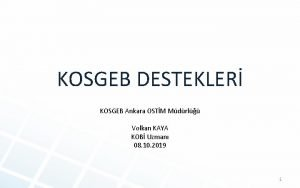 KOSGEB DESTEKLER KOSGEB Ankara OSTM Mdrl Volkan KAYA