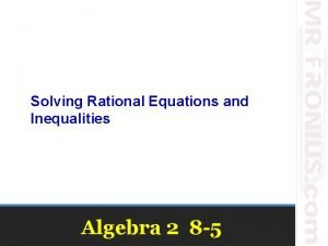 Solving Rational Equations and Inequalities Algebra 2 8