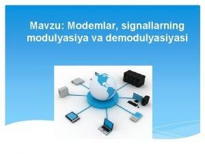 Mavzu Modemlar signallarning modulyasiya va demodulyasi Reja 1