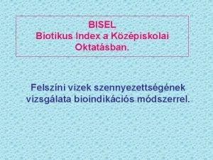 BISEL Biotikus Index a Kzpiskolai Oktatsban Felszni vizek